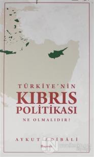 Türkiye'nin Kıbrıs Politikası Ne Olmalıdır?