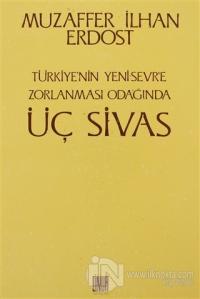 Türkiye'nin Yeni Sevr'e Zorlanması Odağında Üç Sivas