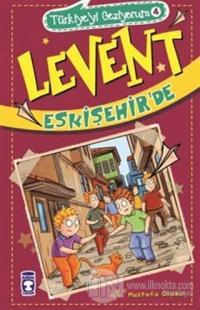 Türkiye'yi Geziyorum 4 - Levent Eskişehir'de