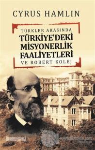 Türkler Arasında Türkiye'deki Misyonerlik Faaliyetleri ve Robert Kolej