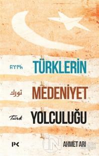 Türklerin Medeniyet Yolculuğu Ahmet Arı
