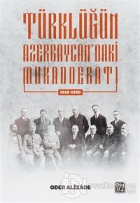 Türklüğün Azerbaycan'daki Mukeddaratı (1918-1920)