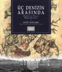 Üç Denizin Arasında Osmanlı ve Fransız Boğaz Haritaları