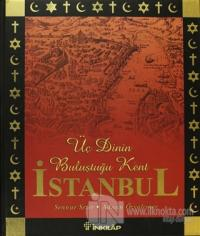 Üç Dinin Başkenti İstanbul (Ciltli)