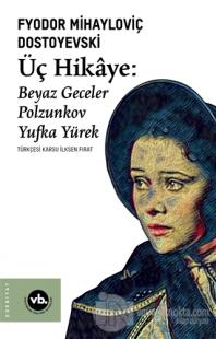 Üç Hikaye: Beyaz Geceler - Polzunkov - Yufka Yürek Fyodor Mihayloviç D