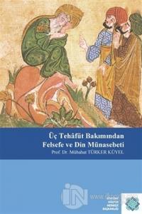 Üç Tehafüt Bakımından Felsefe ve Din Münasebeti Mübahat Türker-Küyel