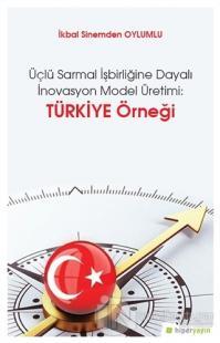 Üçlü Sarmal İşbirliğine Dayalı İnovasyon Model Üretimi: Türkiye Örneği