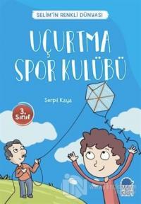 Uçurtma Spor Kulübü - Selim'in Renkli Dünyası / 3. Sınıf Okuma Kitabı