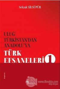 Uluğ Türkistan'dan Anadolu'ya Türk Efsaneleri 1