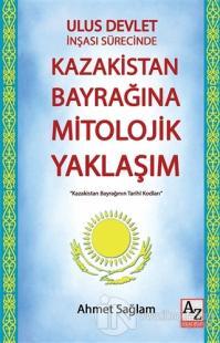 Ulus Devlet İnşası Sürecinde Kazakistan Bayrağına Mitolojik Yaklaşım