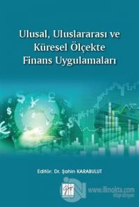 Ulusal, Uluslararası ve Küresel Ölçekte Finans Uygulamaları Şahin Kara