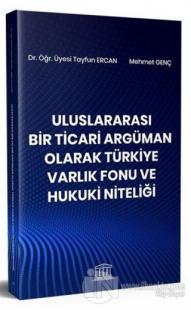 Uluslararası Bir Ticari Argüman Olarak Türkiye Varlık Fonu ve Hukuki Niteliği