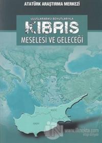 Uluslararası Boyutlarıyla Kıbrıs Meselesi ve Geleceği