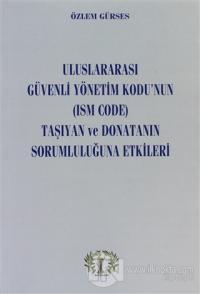 Uluslararası Güvenli Yönetim Kodu'nun (Ism Code) Taşıyan ve Donatanın Sorumluluğuna Etkileri