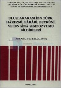 Uluslararası İbn Türk, Harezmi, Farabi, Beyruni ve İbn Sina Sempozyumu Bildirileri