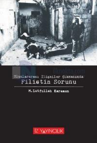 Uluslararası İlişkiler Çıkmazında Filistin Sorunu