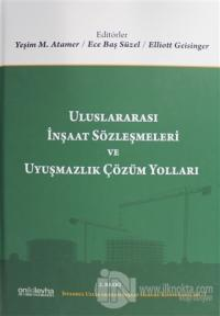 Uluslararası İnşaat Sözleşmeleri ve Uyuşmazlık Çözüm Yolları (Ciltli)