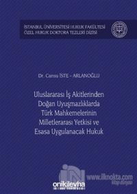 Uluslararası İş Akitlerinden Doğan Uyuşmazlıklarda Türk Mahkemelerinin Milletlerarası Yetkisi ve Esasa Uygulanacak Hukuk (Ciltli)