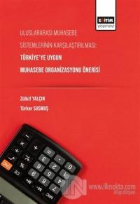 Uluslararası Muhasebe Sistemlerinin Karşılaştırılması: Türkiye'ye Uygun Muhasebe Organizasyonu Önerisi