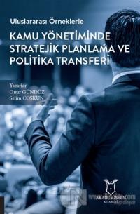 Uluslararası Örneklerle Kamu Yönetiminde Stratejik Planlama ve Politika Transferi