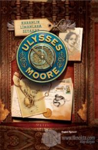 Ulysses Moore 14 - Karanlık Limanlara Seyahat (Ciltli)