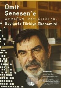 Ümit Şenesen' e Armağan Paylaşımlar: Sayılarla Türkiye Ekonomisi