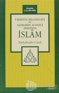 Ümmetin Bilgisizliği ve Alimlerin Acizliği Arasında İslam Abdülkadir U