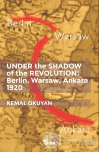Under the Shadow of the Revolution: Berlin, Warsaw, Ankara 1920