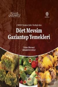 Unesco Yaratıcı Şehir Mutfağı'ndan Dört Mevsim Gaziantep Yemekleri (Ciltli)