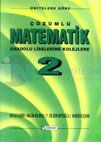 Ünitelere Göre Çözümlü Matematik Anadolu Liselerine Kolejlere Cilt: 2