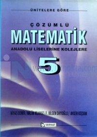 Ünitelere Göre Çözümlü Matematik Anadolu Liselerine Kolejlere Cilt: 5