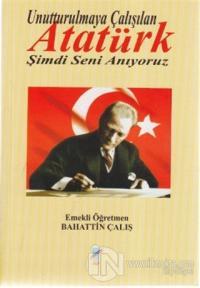 Unutturulmaya Çalışılan Atatürk Şimdi Seni Anıyoruz
