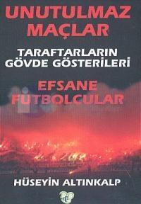 Unutulmaz MaçlarTaraftarların Gövde Gösterileri Efsane Futbolcular