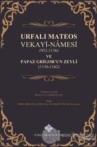 Urfalı Mateos Vekayi-Namesi (952-1136) ve Papaz Grigor'un Zeyli (1136-