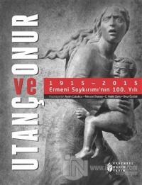 Utanç ve Onur : 1915 - 2015 Ermeni Soykırımı'nın 100. Yılı