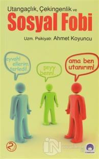 Utangaçlık Çekingenlik ve Sosyal Fobi %10 indirimli Psikiyatr Ahmet Ko