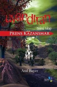 Uyandıran - Birinci Kitap - Prens Kazansmar