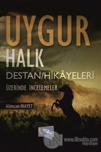 Uygur Halk Destan/Hikayeleri Üzerine İncelemeler