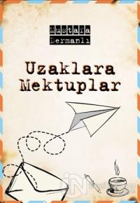 Uzaklara Mektuplar Mustafa Dermanlı