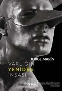 Jorge Marin - Varlığın Yeniden İnşası (Ciltli)