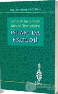 Varlık Anlayışından Ahlaki Temellere İslam'da Ekoloji (Ciltli)