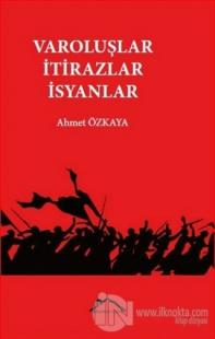 Varoluşlar İtirazlar İsyanlar Ahmet Özkaya