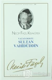 Vatan Dostu Sultan Vahidüddin : 90 - Necip Fazıl Bütün Eserleri