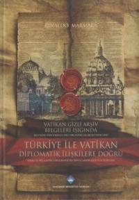 Vatikan Gizli Arşiv Belgeleri Işığında Türkiye ile Vatikan Diplomatik İlişkilere Doğru / Secondo Doc