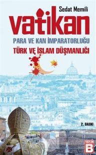 Vatikan: Para ve Kan İmparatorluğu Türk ve İslam Düşmanlığı