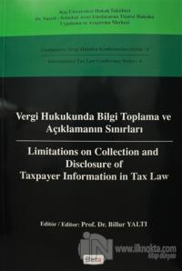 Vergi Hukukunda Bilgi Toplama ve Açıklamanın Sınırları / Limitations on Colleciton and Disclosure of Taxpayer Information in Tax Law