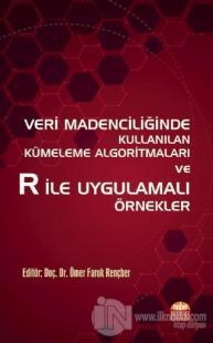 Veri Madenciliğinde Kullanılan Kümeleme Algoritmaları ve R ile Uygulamalı Örnekler