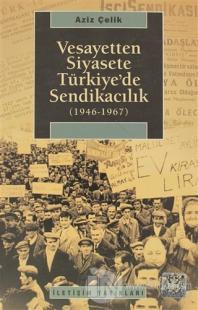 Vesayetten Siyasete Türkiye'de Sendikacılık ( 1946-1967 )