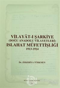 Vilayat-ı Şarkiye (Doğu Anadolu Vilayetleri) Islahat Müfettişliği 1913-1914