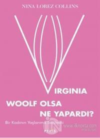 Virginia Woolf Olsa Ne Yapardı?